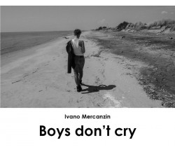 Boys don't cry di Ivano Mercanzin,  2018,  Youcanprint