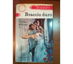 Braccio Duro  - Charles Williams - Longanesi & C. - 1959 - M