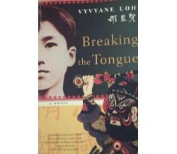 Breaking the tongue - Vyvyane Loh - 2005 - A Novel - Lingua Inglese - lo -
