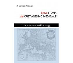 Breve storia del Cristianesimo medievale. Da Roma a Wittenburg di R. Corrado Pri