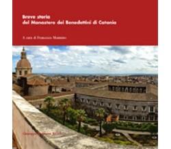 Breve storia del Monastero dei Benedettini di Catania  -Francesco Mannino,  2016