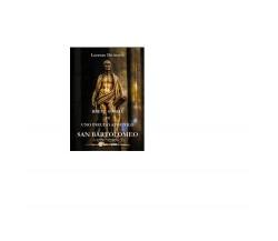 Breve storia di uno pseudo apostolo: san Bartolomeo - Lorenzo Divittorio,  2016,