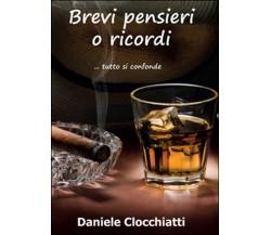 Brevi pensieri o ricordi di Daniele Clocchiatti,  2015,  Youcanprint