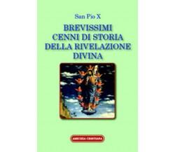 Brevissimi cenni di storia della rivelazione divina di San Pio X, 2011, Edizioni