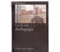 Brian W. Aldiss - Barbagrigia - Sellerio Editore, 1995