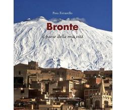 Bronte. Il paese della mia vita - Pino Firrarello,  2015,  Maimone Editore