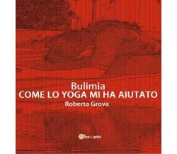 Bulimia - Come lo yoga mi ha aiutato di Roberta Grova,  2016,  Youcanprint