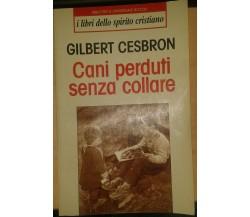 CANI PERDUTI SENZA COLLARE - GILBERT CESBRON - RIZZOLI BUR -1995 - M