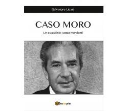 CASO MORO - Un assassinio senza mandanti, Salvatore Licari,  2016,  Youcanprint