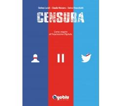 CENSURA. Come reagire all'Inquisizione Digitale - Byoblu, 2021