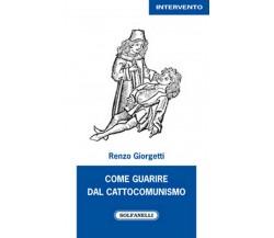 COME GUARIRE DAL CATTOCOMUNISMO di Renzo Giorgetti,  Solfanelli Edizioni