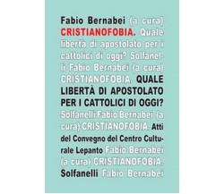 """CRISTIANOFOBIA Atti del convegno """"Quale libertà di apostolato per i cattolici..."""
