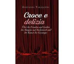 CROCE E DELIZIA: über die Freude und Leiden des Singens auf Italienisch und...