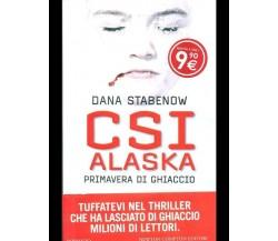 CSI ALASKA. PRIMAVERA DI GHIACCIO GIALLI/HORROR/NOIR  DANA STABENOW