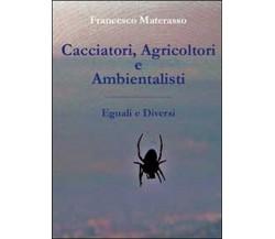 Cacciatori, agricoltori e ambientalisti. Eguali e diversi di Francesco Materass