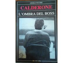 Calderone l' ombra del boss- Angelo Vecchio,1989, Brancato - S