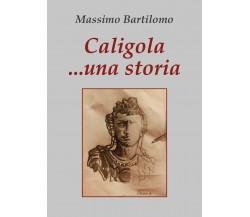 Caligola... una storia di Massimo Bartilomo,  2020,  Youcanprint