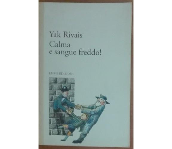 Calma e sangue freddo! - Yak Rivais - Emme Edizioni,1993 - A
