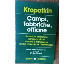 Campi, fabbriche, officine - Pëtr Kropotkin - Edizioni Antistato,1975 - R