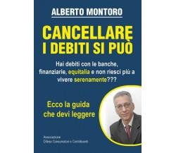 Cancellare i debiti si può di Alberto Montoro,  2019,  Youcanprint