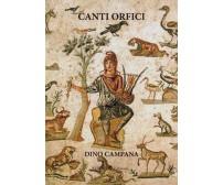Canti orfici di Campana Dino,  2019,  Ali Ribelli Edizioni