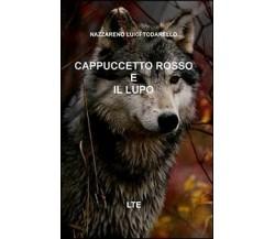Cappuccetto rosso e il lupo - Nazzareno Luigi Todarello,  2013,  Latorre
