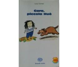 Cara, piccola huè - Tumiati - 2015 - Einaudi Scuola - lo