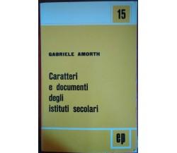 Caratteri e documenti degli istituti secolari- Gabriele Amorth,1968,Ep - S