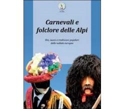 Carnevali e folclore delle Alpi  di Luca Giarelli,  2012,  Youcanprint
