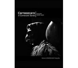Carrasecare. Il carnevale sardo di Fausto Ligios,  2011,  Youcanprint