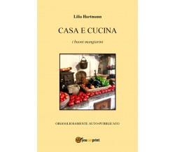 Casa e cucina  di Lilia Hartmann,  2018,  Youcanprint