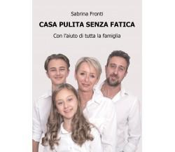 Casa pulita senza fatica - con l'aiuto di tutta la famiglia, di Sabrina Fronti