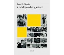 Catalogo dei gaetani di Luca Di Ciaccio,  2019,  Youcanprint