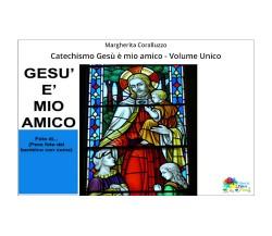 Catechismo Gesù è mio amico - Volume Unico di Margherita Coralluzzo,  2019