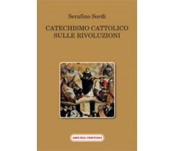 Catechismo cattolico sulle rivoluzioni di Serafino Sordi, 2015, Edizioni Amicizi