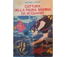 Cattura della fauna Marina da acquario - Wilfred Weigel - 1970 - Calderini - lo