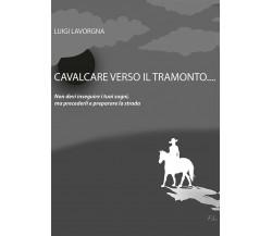Cavalcare verso il tramonto  di Luigi Lavorgna,  2017,  Youcanprint -ER