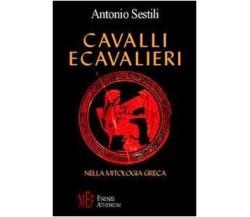 Cavalli e cavalieri nella mitologia greca - Antonio Sestili,  2014,  L'Autore