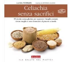 Celiachia senza sacrifici - Luisa Ferrari, Antonio Zucco,  2012,  Terra Nuova
