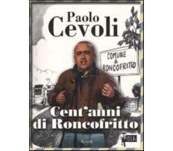 Cent'anni di Roncofritto - Cevoli - Rizzoli,2002 - R
