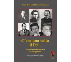 C'era una volta il PCI... 70 anni di controstoria in compendio di Piero Bernocch