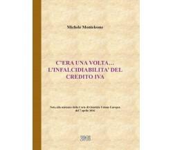 C'era una volta … l'infalcidiabilità del credito IVA, Michele Monteleone,  2016