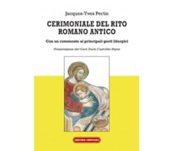 Cerimoniale del rito romano antico di Jacques-yves Pertin, 2014, Edizioni Amiciz