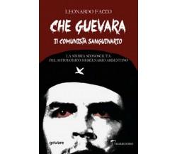 Che Guevara il comunista sanguinario. La storia sconosciuta del mitologico merce