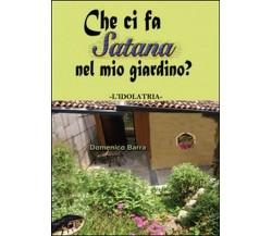 Che ci fa Satana nel mio giardino?- Domenico Barra,  2014,  Youcanprint