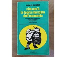 Che cos'è la teoria marxista dell'economia - E. Mandel - Savelli - 1977 - AR
