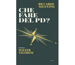 Che fare del PD?  - Riccardo Nocentini,  2018,  Licosia