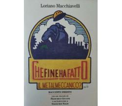 Che fine ha fatto il metalmeccanico?  di Loriano Macchiavelli,  1997,  Fiom - ER