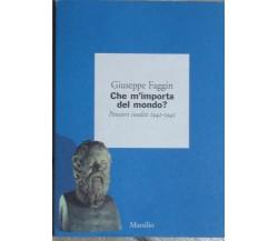 Che m'importa del mondo? - Giuseppe Faggin - Marsilio - 1999 - G