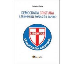Che torni la Democrazia Cristiana. Il trionfo del popolo è il sapere